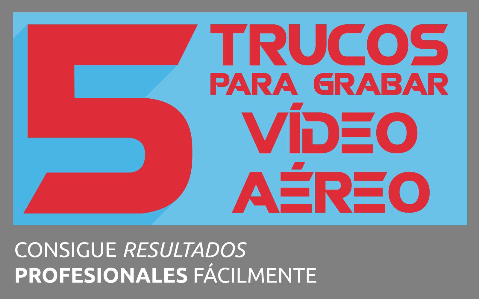5 trucos para grabar vídeo aéreo profesional
